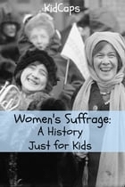Women's Suffrage: A History Just for Kids by KidCaps