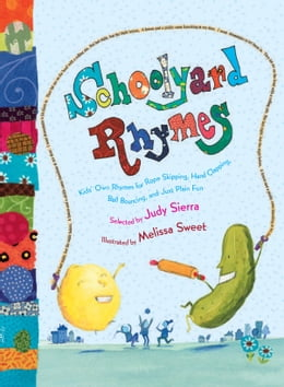 Book Schoolyard Rhymes: Kids' Own Rhymes for Rope-Skipping, Hand Clapping, Ball Bouncing, and Just Plain by Judy Sierra