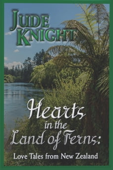 Hearts in the Land of Ferns: Love Tales in New Zealand.