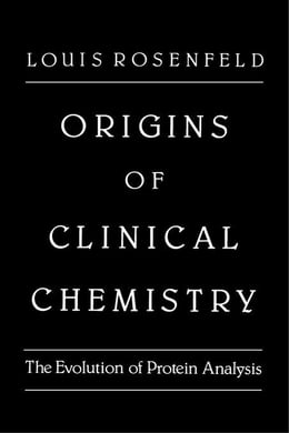 Book Origins of Clinical Chemistry: The Evolution of Protein Analysis by Rosenfeld, Louis