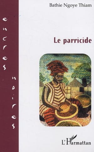 Le parricide by Bathie Ngoye Thiam