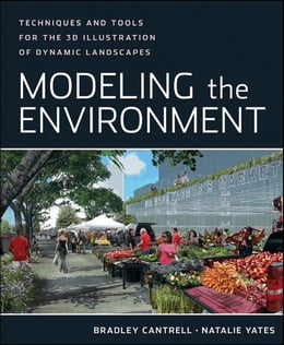 Book Modeling the Environment: Techniques and Tools for the 3D Illustration of Dynamic Landscapes by Bradley Cantrell