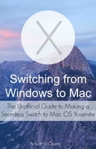 Switching from Windows to Mac: The Unofficial Guide to Making a Seamless Switch to Mac OS Yosemite by Scott La Counte