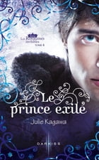 Le prince exilé: T4 - Les Royaumes invisibles by Julie Kagawa