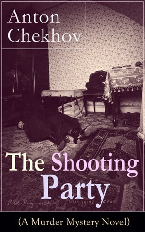 The Shooting Party (A Murder Mystery Novel): Intriguing thriller by one of the greatest Russian author and playwright of Uncle Vanya, The Cherry Orcha by Anton Chekhov