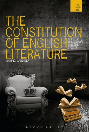 The Constitution of English Literature The State,  the Nation and the Canon