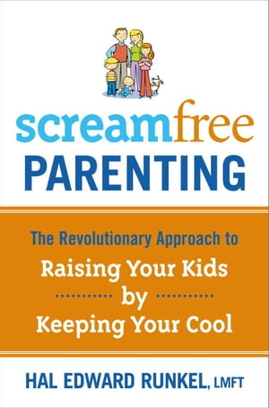 Screamfree Parenting The Revolutionary Approach to Raising Your Kids by Keeping Your Cool