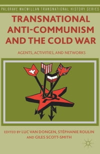Transnational Anti-Communism and the Cold War: Agents, Activities, and Networks