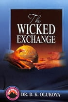 The Wicked Exchange by Dr. D. K. Olukoya