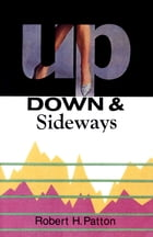 Up, Down and Sideways by Robert H. Patton