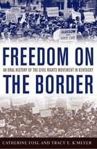 Freedom on the Border: An Oral History of the Civil Rights Movement in Kentucky by Catherine Fosl