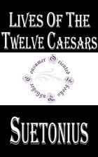 Lives of the Twelve Caesars (Complete): and The Lives of the Grammarians, Rhetoricians and Poets by Suetonius