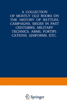 A Collection of Mostly Old Books on the History of Battles, Campaigns, Sieges in Past Centuries…