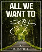 All we want to say by S.B. Daniels
