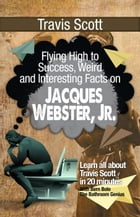 Travis Scott: Flying High to Success Weird and Interesting Facts on Jaques Webster, Jr.! by BERN BOLO