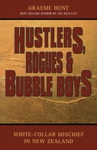 Hustlers, Rogues &  Bubble Boys: White-collar mischief in New Zealand by Graeme Hunt