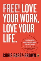Free!: Love Your Work, Love Your Life