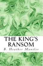 The King's Ransom by B. Heather Mantler