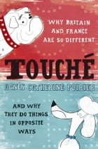 Touché: A French Woman's Take On The English by Agnes Catherine Poirier