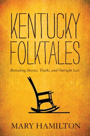 Kentucky Folktales Revealing Stories,  Truths,  and Outright Lies