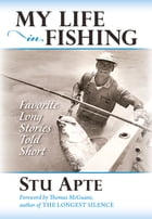 My Life in Fishing: Favorite Long Stories Told Short by Stu Apte