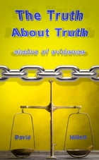 The Truth About Truth: chains of evidence by David Millett