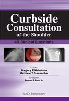 Curbside Consultation of the Shoulder: 49 Clinical Questions by Gregory Nicholson