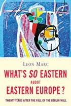 What's so Eastern about Eastern Europe? by Leon Marc
