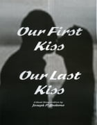 Our First Kiss: Our Last Kiss