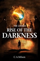 The Chosen: Rise Of The Darkness by C.A. Milson