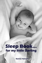 Sleep Book...for my little Darling: Soft baby sleep is no child's play (Baby sleep guide: Tips for falling asleep and sleeping through i by Nanna Hansen