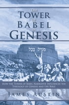 The Tower of Babel in Genesis: How the Tower of Babel Narrative Influences the Theology of Genesis…