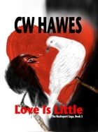 Love Is Little: The Rocheport Saga, #3 by CW Hawes