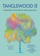 Tanglewood II: Summoning the Future of Music Education by Anthony J. Palmer