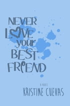 Never Love your Best Friend by Kristine Cuevas