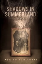 Shadows in Summerland: A Novel by Adrian Van Young