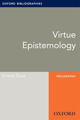 Book Virtue Epistemology: Oxford Bibliographies Online Research Guide by Ernest Sosa
