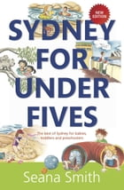 Sydney for Under Fives: The best of Sydney for babies, toddlers and preschoolers by Seana Smith