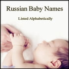 Russian Baby Names: Listed Alphabetically by Julien Coallier