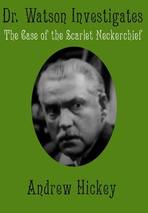 Doctor Watson Investigates: The Case of the Scarlet Neckerchief: Individual Short Stories and Novellas by Andrew Hickey