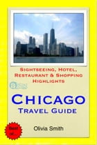 Chicago, Illinois Travel Guide - Sightseeing, Hotel, Restaurant & Shopping Highlights (Illustrated) by Olivia Smith