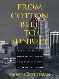 From Cotton Belt to Sunbelt: Federal Policy, Economic Development, and the Transformation of the…