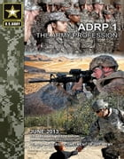 Army Doctrine Reference Publication ADRP 1 The Army Profession June 2013 by United States Government  US Army