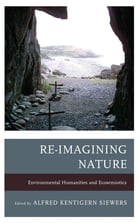 Re-Imagining Nature: Environmental Humanities and Ecosemiotics