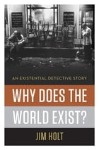 Why Does the World Exist?: An Existential Detective Story by Jim Holt