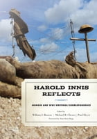Harold Innis Reflects: Memoir and WWI Writings/Correspondence