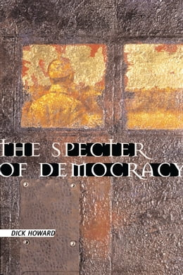 Book The Specter of Democracy: What Marx and Marxists Haven't Understood and Why by Dick Howard