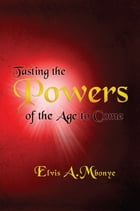 TASTING THE POWERS OF THE AGE TO COME by Elvis A.Mbonye