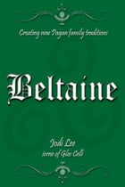 Beltaine: Creating New Pagan Family Traditions by Jodi Lee