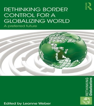 Rethinking Border Control for a Globalizing World A Preferred Future